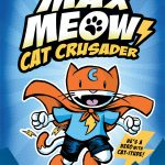 Max Meow: Cat Crusader (Book #1)