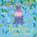 Beatrice Was a Tree (PRE-ORDER for 5/11/2021)