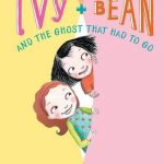 Ivy and Bean #2: And the Ghost That Had to Go