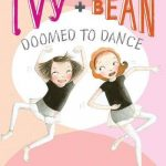 Ivy and Bean #6: Doomed to Dance