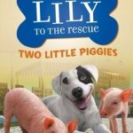 Lily to the Rescue Book #2: Two Little Piggies