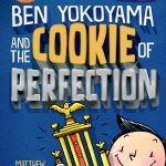 The Cookie Chronicles Book #3: Ben Yokoyama and the Cookie of Perfection PRE-ORDER